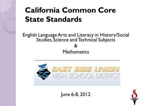 English Language Arts and Literacy in History/Social Studies, Science and Technical Subjects & Mathematics June 6-8, 2012 California Common Core State.