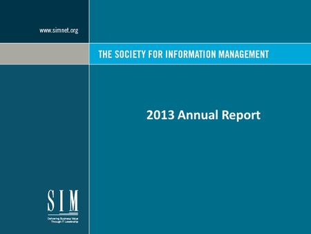 2013 Annual Report. 2 2013 was a great year for us, and a year of change. The 2013 SIM Board, under the leadership of Board Chair Jim Knight from Chubb,