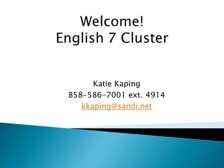 Katie Kaping 858-586-7001 ext. 4914 Welcome! English 7 Cluster.