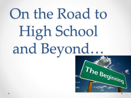On the Road to High School and Beyond…. 8 th Grade Grad Requirements Algebra and World Language: HS Credit Courses if you pass them with C or better All.
