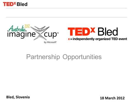 Bled, Slovenia 18 March 2012 Partnership Opportunities Bled.