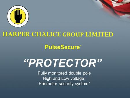 "HARPER CHALICE GROUP LIMITED ""PROTECTOR"" PulseSecure ™ Fully monitored double pole High and Low voltage Perimeter security system"""