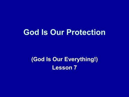 God Is Our Protection (God Is Our Everything!) Lesson 7.
