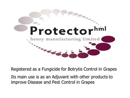 TM Registered as a Fungicide for Botrytis Control in Grapes Its main use is as an Adjuvant with other products to improve Disease and Pest Control in Grapes.