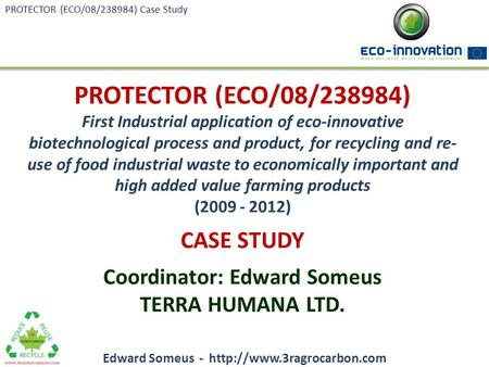 PROTECTOR (ECO/08/238984) First Industrial application of eco-innovative biotechnological process and product, for recycling and re- use of food industrial.