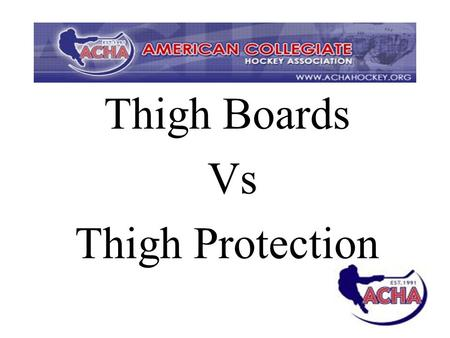 Thigh Boards Vs Thigh Protection. Thigh Guard/Protector Piece of equipment which directly attaches to a goalie's knees and protects the upper Knee and.