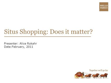 Situs Shopping: Does it matter? Presenter: Alice Rokahr Date:February, 2011.