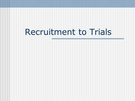 Recruitment to Trials. Background Recruitment of participants is a VERY important issue. The general consensus is that most trials under recuit.