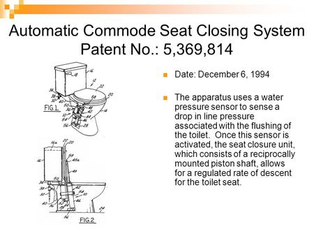 Automatic Commode Seat Closing System Patent No.: 5,369,814 Date: December 6, 1994 The apparatus uses a water pressure sensor to sense a drop in line pressure.