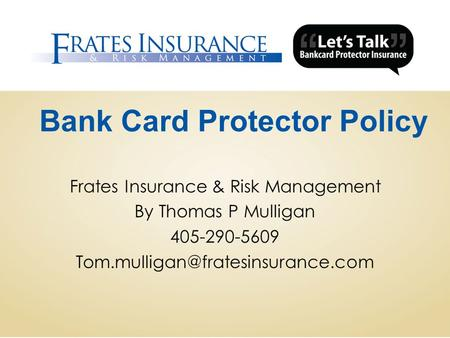 Bank Card Protector Policy Frates Insurance & Risk Management By Thomas P Mulligan 405-290-5609