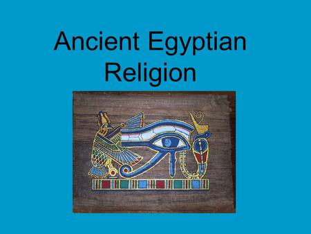 Ancient Egyptian Religion. The Idea of the Soul -3 parts—Ba, Ka, Akh -one part couldn't live w/o other, one died—all died -mummification was to keep them.