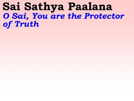 Sai Sathya Paalana O Sai, You are the Protector of Truth.