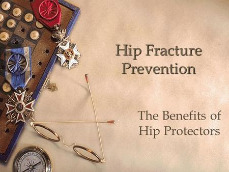 Hip Fracture Prevention The Benefits of Hip Protectors.