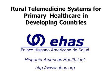 Hispanic-American Health Link  Rural Telemedicine Systems for Primary Healthcare in Developing Countries.