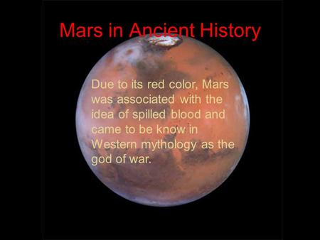 Mars in Ancient History Due to its red color, Mars was associated with the idea of spilled blood and came to be know in Western mythology as the god of.