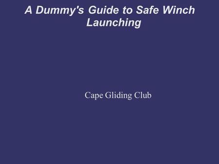 A Dummy's Guide to Safe Winch Launching Cape Gliding Club.