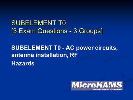 SUBELEMENT T0 [3 Exam Questions - 3 Groups] SUBELEMENT T0 - AC power circuits, antenna installation, RF Hazards.