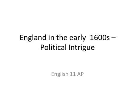 England in the early 1600s – Political Intrigue English 11 AP.