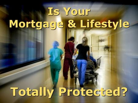 Is Your Mortgage & Lifestyle Totally Protected?