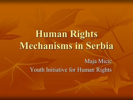 Human Rights Mechanisms in Serbia Maja Micic Youth Initiative for Human Rights.