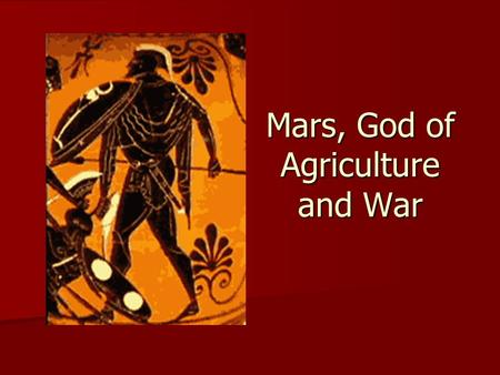 Mars, God of Agriculture and War