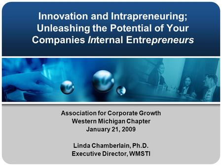 Innovation and Intrapreneuring; Unleashing the Potential of Your Companies Internal Entrepreneurs Association for Corporate Growth Western Michigan Chapter.
