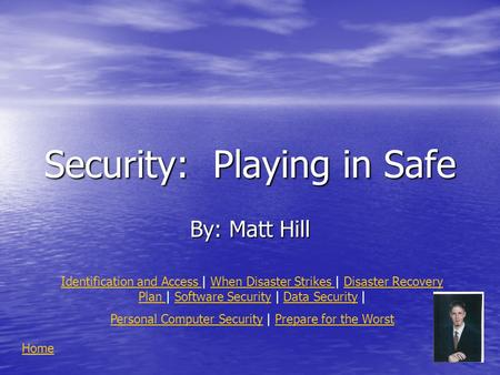 Security: Playing in Safe By: Matt Hill Identification and Access Identification and Access | When Disaster Strikes | Disaster Recovery Plan | Software.