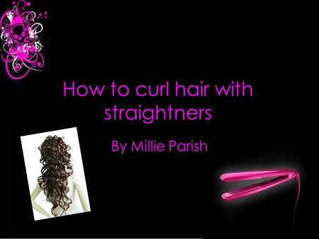 How to curl hair with straightners By Millie Parish.