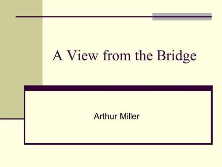A View from the Bridge Arthur Miller.
