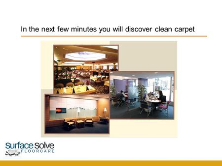 In the next few minutes you will discover clean carpet SurfaceSolve F l o o r c a r e.