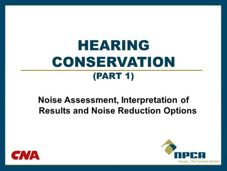HEARING CONSERVATION (PART 1) Noise Assessment, Interpretation of Results and Noise Reduction Options.