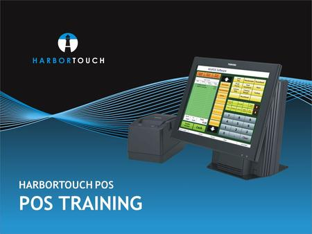 POS TRAINING HARBORTOUCH POS. Harbortouch has created a complete high-end point-of-sale (POS) systems program with software, hardware and service packages.