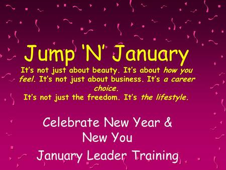 Jump 'N' January It's not just about beauty. It's about how you feel. It's not just about business. It's a career choice. It's not just the freedom. It's.