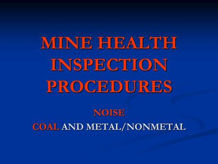 MINE HEALTH INSPECTION PROCEDURES NOISE COAL AND METAL/NONMETAL.