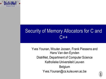Security of Memory Allocators for C and C++ Yves Younan, Wouter Joosen, Frank Piessens and Hans Van den Eynden DistriNet, Department of Computer Science.