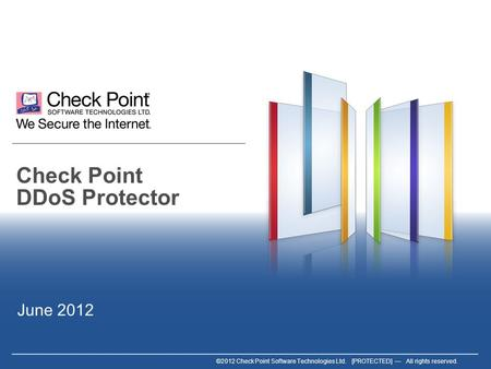 ©2012 Check Point Software Technologies Ltd. [PROTECTED] — All rights reserved. Check Point DDoS Protector June 2012.