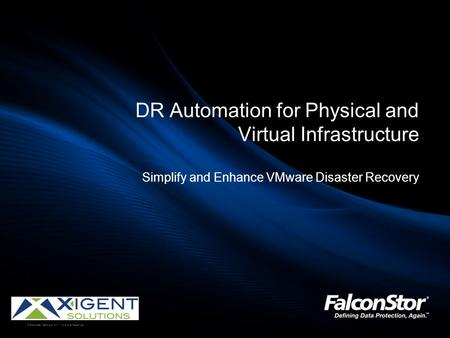 © FalconStor Software 2011 · All Rights Reserved DR Automation for Physical and Virtual Infrastructure Simplify and Enhance VMware Disaster Recovery.