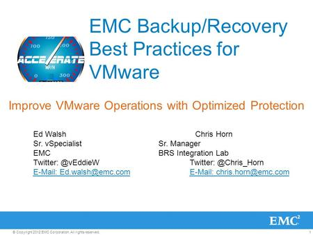 1© Copyright 2012 EMC Corporation. All rights reserved. EMC Backup/Recovery Best Practices for VMware Improve VMware Operations with Optimized Protection.
