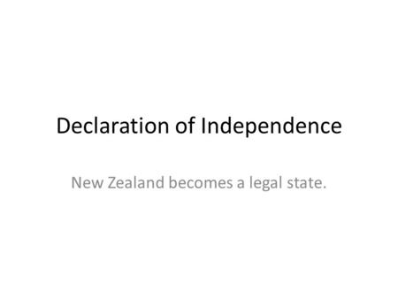 Declaration of Independence New Zealand becomes a legal state.
