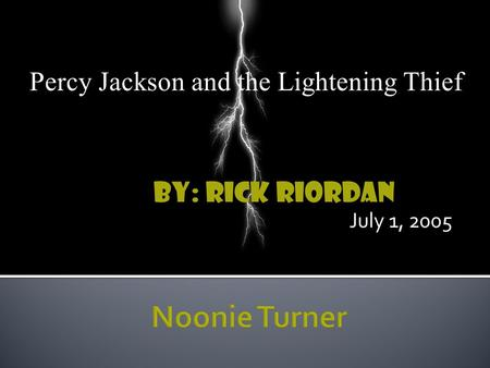 By: Rick Riordan July 1, 2005 Percy Jackson and the Lightening Thief.