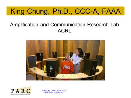 King Chung, Ph.D., CCC-A, FAAA Amplification and Communication Research Lab ACRL.