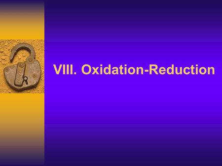 VIII. Oxidation-Reduction J Deutsch 2003 2 An oxidation-reduction (redox) reaction involves the transfer of electrons (e - ). (3.2d) The oxidation numbers.