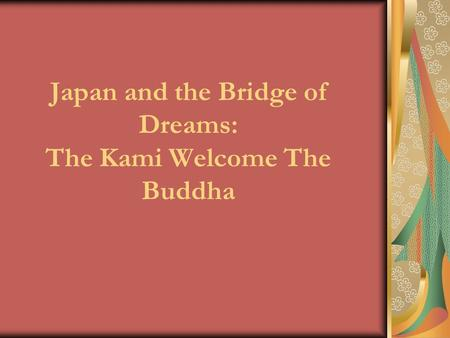 Japan and the Bridge of Dreams: The Kami Welcome The Buddha.