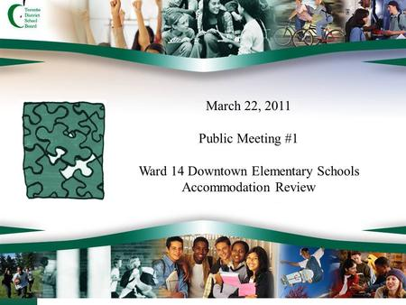 1 March 22, 2011 Public Meeting #1 Ward 14 Downtown Elementary Schools Accommodation Review.