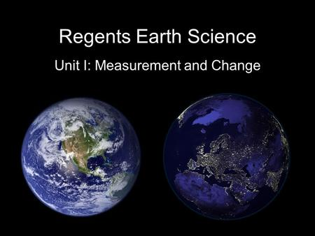Regents Earth Science Unit I: Measurement and Change.