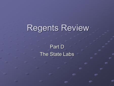 Regents Review Part D The State Labs.
