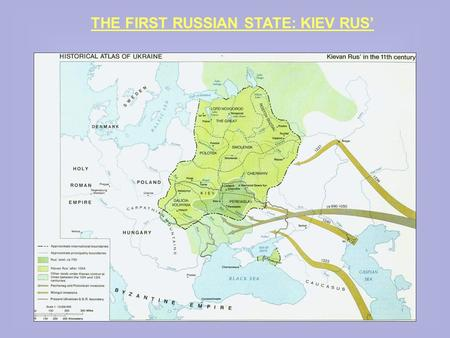 "THE FIRST RUSSIAN STATE: KIEV RUS'. THEORIES ON THE ORIGINS OF KIEV RUS'  ""NORMAN THEORY"" Source = Russian PRIMARY CHRONICLE Written by monks Nestor."