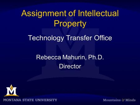 Assignment of Intellectual Property Technology Transfer Office Rebecca Mahurin, Ph.D. Director.