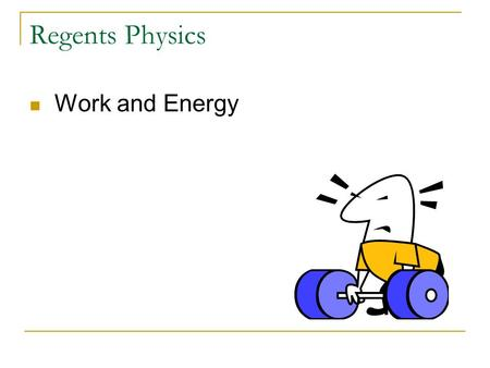 Regents Physics Work and Energy. Energy and Work Energy is the ability to Work Work is the transfer of energy to an object when the object moves due to.