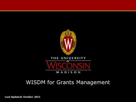 WISDM for Grants Management Last Updated: October 2011.